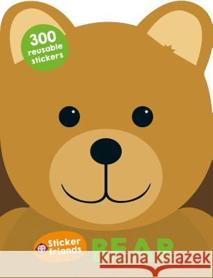 Sticker Friends: Bear: 300 Reusable Stickers Roger Priddy 9780312519681