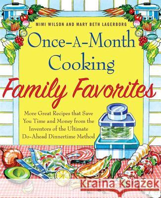 Once-A-Month Cooking Family Favorites: More Great Recipes That Save You Time and Money from the Inventors of the Ultimate Do-Ahead Dinnertime Method Mimi Wilson Mary Beth Lagerborg 9780312534042