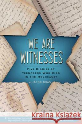 We Are Witnesses: Five Diaries of Teenagers Who Died in the Holocaust Jacob Boas 9780312535674