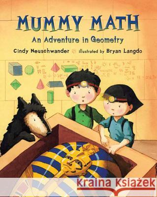 Mummy Math: An Adventure in Geometry Cindy Neuschwander Bryan Langdo 9780312561178