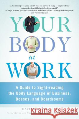 Your Body at Work: A Guide to Sight-Reading the Body Language of Business, Bosses, and Boardrooms David Givens Joe Navarro 9780312570477