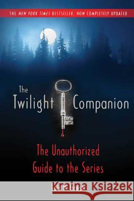 The Twilight Companion: Completely Updated: The Unauthorized Guide to the Series Lois H. Gresh 9780312594503