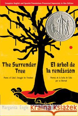 The Surrender Tree/El Arbol de La Rendicion: Poems of Cuba's Struggle for Freedom/Poemas de La Lucha de Cuba Por Su Libertad Margarita Engle 9780312608712