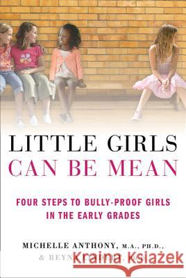 Little Girls Can Be Mean: Four Steps to Bully-Proof Girls in the Early Grades Michelle Anthony Reyna Lindert 9780312615529