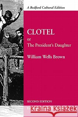 Clotel: Or, the President's Daughter: A Narrative of Slave Life in the United States William Wells Brown Robert Levine 9780312621070