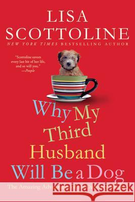 Why My Third Husband Will Be a Dog: The Amazing Adventures of an Ordinary Woman Lisa Scottoline 9780312649432