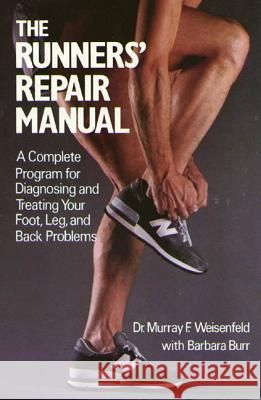 The Runners' Repair Manual: A Complete Program for Diagnosing and Treating Your Foot, Leg and Back Problems Murray Weisenfeld Barbara Burr 9780312695972