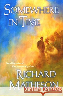 Somewhere in Time Richard Matheson Niven 9780312868864