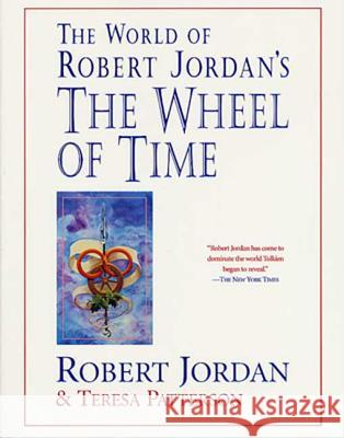 The World of Robert Jordan's the Wheel of Time Robert Jordan Teresa Patterson Teresa Patterson 9780312869366