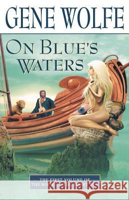 On Blue's Waters: Volume One of 'the Book of the Short Sun' Gene Wolfe 9780312872571