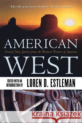 American West: Twenty New Stories from the Western Writers of America Loren D. Estleman 9780312872816