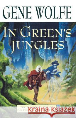 In Green's Jungles: The Second Volume of 'The Book of the Short Sun' Gene Wolfe 9780312873639