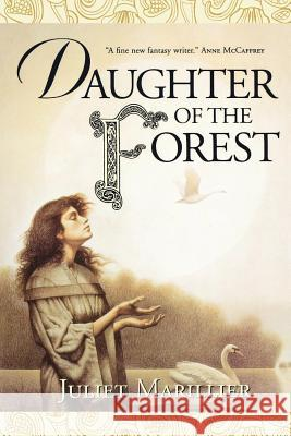 Daughter of the Forest: Book One of the Sevenwaters Trilogy Juliet Marillier 9780312875305