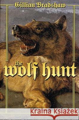 The Wolf Hunt: A Novel of the Crusades Gillian Bradshaw 9780312875954