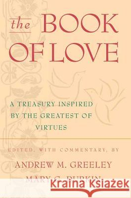 The Book of Love: A Treasury Inspired by the Greatest of Virtues Andrew M. Greeley Andrew M. Greeley Mary G. Durkin 9780312878382