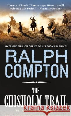 The Chisholm Trail: The Trail Drive, Book 3 Ralph Compton 9780312929534
