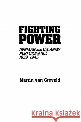 Fighting Power: German and U.S. Army Performance, 1939-1945 Martin L. Va 9780313091575 Greenwood Press