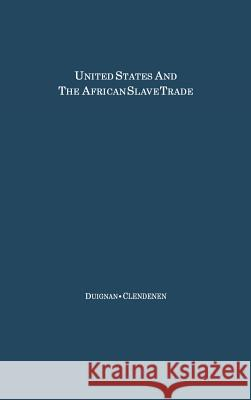 The United States and the African Slave Trade: 1619-1862 Peter Duignan Clarence Clendenen 9780313200090