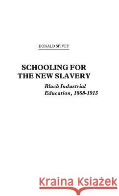 Schooling for the New Slavery: Black Industrial Education, 1868-1915 Donald Spivey 9780313200519
