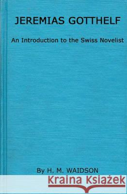 Jeremias Gotthelf: An Introduction to the Swiss Novelist H. M. Waidson 9780313202315