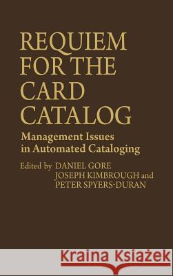 Requiem for the Card Catalog: Management Issues in Automated Cataloging Daniel Gore Joseph Kimbrough Peter Spyers-Duran 9780313206085