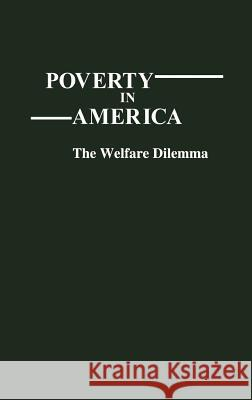 Poverty in America : The Welfare Dilemma Ralph Segalman Asoke Basu 9780313207518