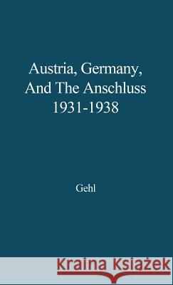 Austria, Germany, and the Anschluss, 1931-1938. Jurgen Gehl 9780313208416
