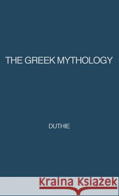 The Greek Mythology : A Reader's Handbook Alexander Duthie 9780313210778