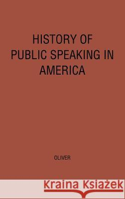 History of Public Speaking in America. Robert Tarbell Oliver 9780313211522