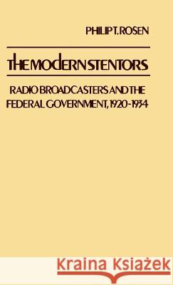 The Modern Stentors : Radio Broadcasters and the Federal Government, 1920-1934 Philip T. Rosen 9780313212314