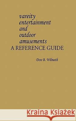 Variety Entertainment and Outdoor Amusements : A Reference Guide Don B. Wilmeth 9780313214554