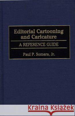 Editorial Cartooning and Caricature : A Reference Guide Paul P., Jr. Somers 9780313221507