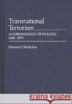 Transnational Terrorism : A Chronology of Events, 1968-1979 Edward F. Mickolus 9780313222061