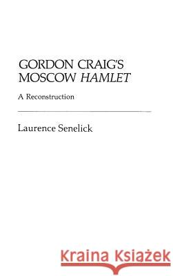 Gordon Craig's Moscow Hamlet: A Reconstruction Laurence Senelick 9780313224959 Greenwood Press