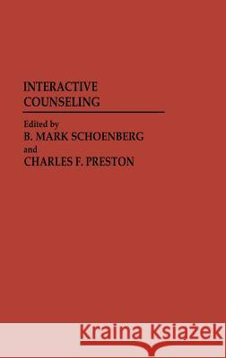 Interactive Counseling. B. Mark Schoenberg Charles F. Preston 9780313225925