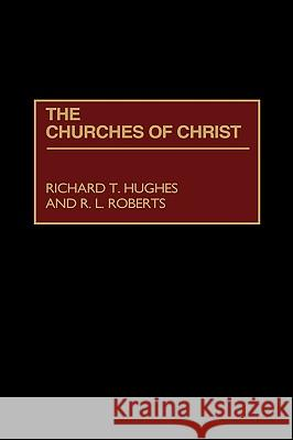 The Churches of Christ Richard T. Hughes R. L. Roberts 9780313233128