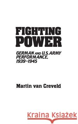 Fighting Power: German and U.S. Army Performance, 1939-1945 Van Creveld Martin L                     Martin L. Va 9780313233333 Greenwood Press