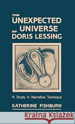 The Unexpected Universe of Doris Lessing: A Study in Narrative Technique Katherine Fishburn 9780313234248