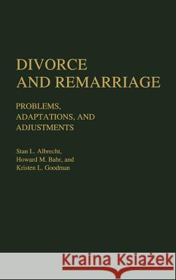 Divorce and Remarriage: Problems, Adaptations, and Adjustments Stan L. Albrecht Howard M. Bahr Kristen L. Goodman 9780313236167