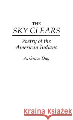 The Sky Clears: Poetry of the American Indians A. Grove Day 9780313238833