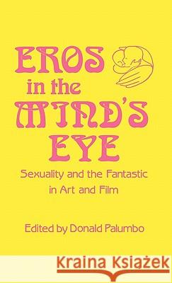 Eros in the Mind's Eye: Sexuality and the Fantastic in Art and Film Donald Palumbo Donald Palumbo 9780313241024