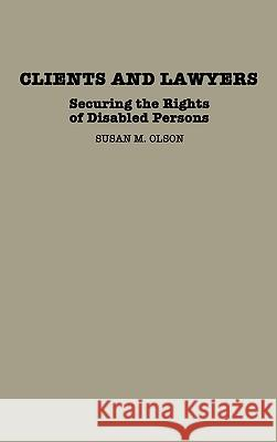 Clients and Lawyers : Securing the Rights of Disabled Persons Susan M. Olson 9780313241055