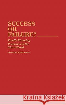 Success or Failure : Family Planning Programs in the Third World Donald J. Hernandez 9780313244018