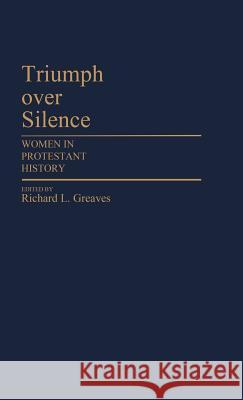 Triumph Over Silence: Women in Protestant History Richard L. Greaves Richard L. Greaves 9780313247996