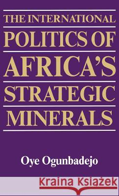 The International Politics of Africa's Strategic Minerals Oye Ogunbadejo 9780313248030