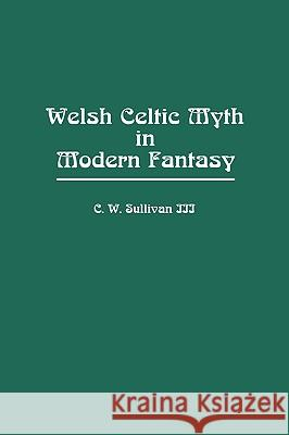 Welsh Celtic Myth in Modern Fantasy C. W., III Sullivan 9780313249983