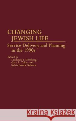 Changing Jewish Life: Service Delivery and Planning in the 1990s Lawrence I. Sternberg Gary A. Tobin Sylvia Barack Fishman 9780313250149 Greenwood Press