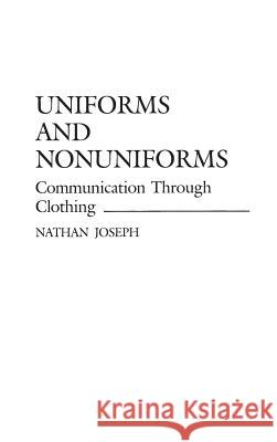 Uniforms and Nonuniforms : Communication Through Clothing Nathan Joseph 9780313251955