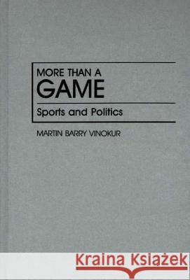 More Than a Game: Sports and Politics Martin Barry Vinokur 9780313253539