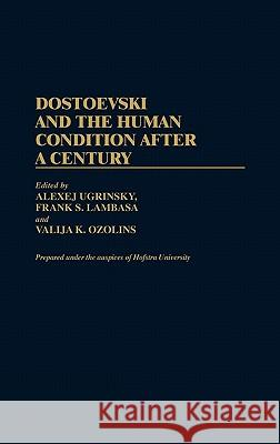 Dostoevski and the Human Condition After a Century Alexej Ugrinsky Frank S. Lambasa Valija K. Ozolins 9780313253799